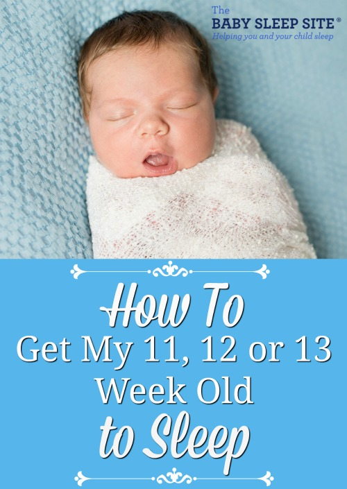 How To Get My 11, 12 or 13 Week Old To Sleep