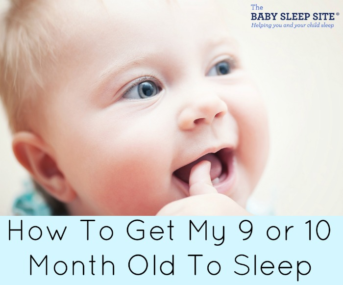 How To Get My 9 or 10 Month Old To Sleep