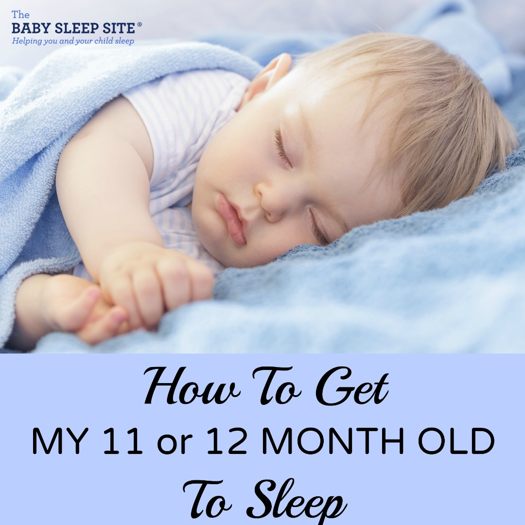 How To Get My 11 or 12 Month Old To Sleep
